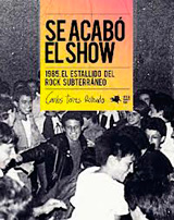 Se acabó el show. 1985. El estallido del rock subterráneo